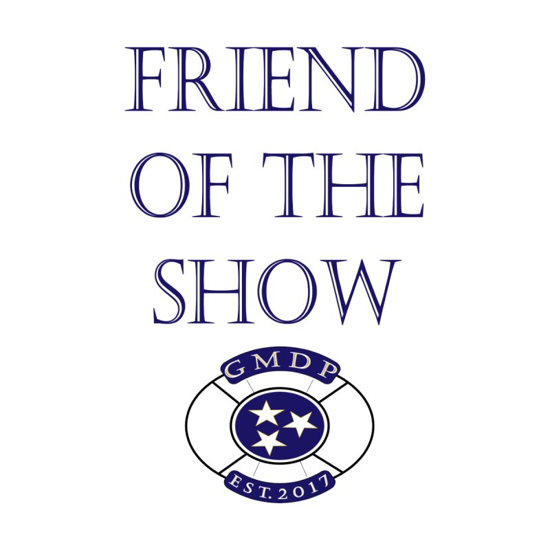 Friend of the Show by The GMDP Shop