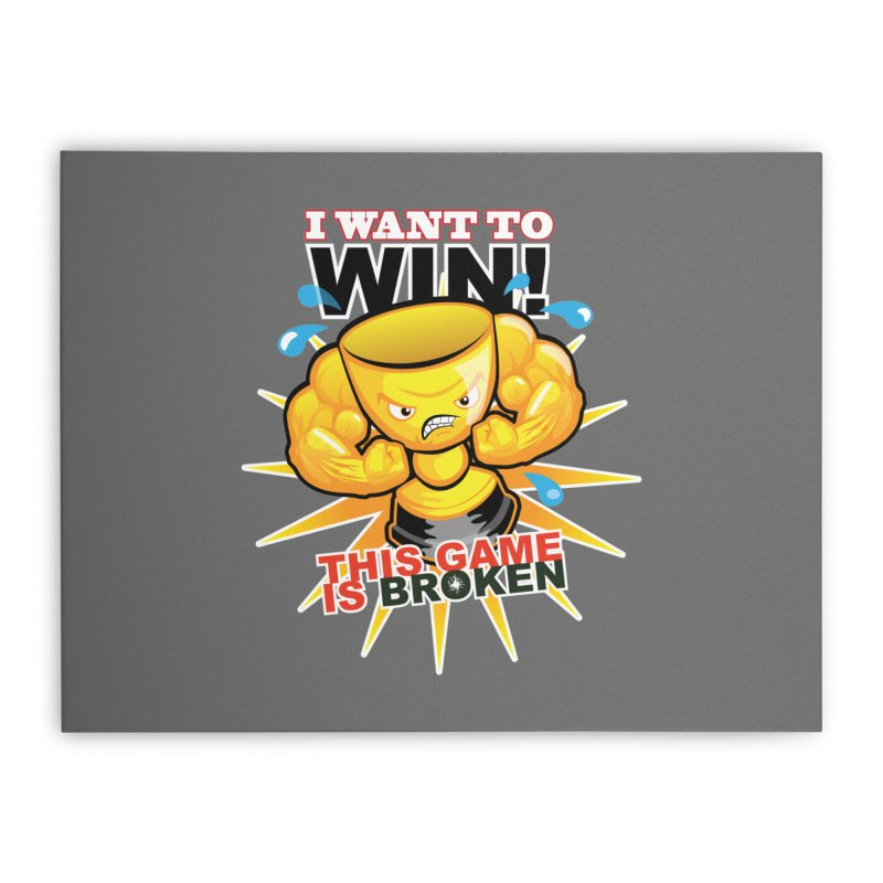 I want to WIN! Home Stretched Canvas by This Game is Broken Shop