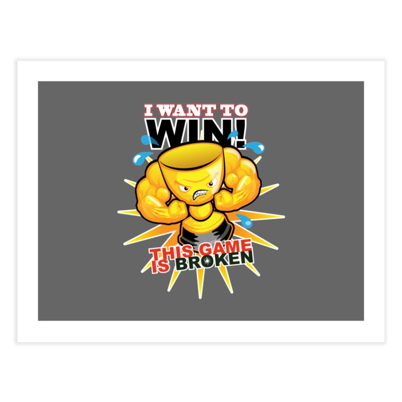 I want to WIN! Home Fine Art Print by This Game is Broken Shop