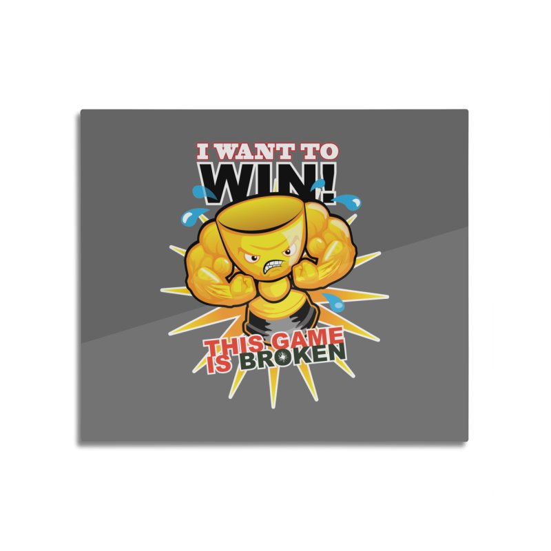 I want to WIN! Home Mounted Aluminum Print by This Game is Broken Shop