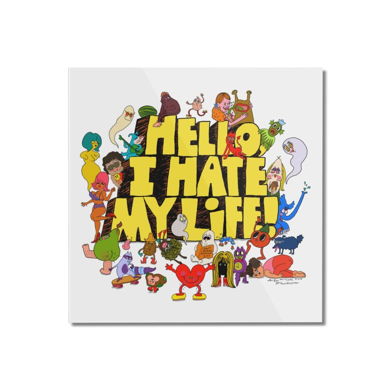 Hello, i Hate My Life!! Home Mounted Acrylic Print by Thunderpuss