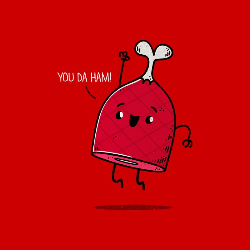 YOU DA HAM! Men's T-Shirt by TipTop's Artist Shop