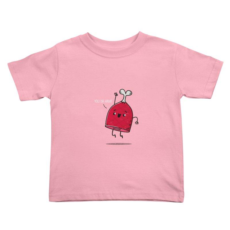 YOU DA HAM! Kids Toddler T-Shirt by TipTop's Artist Shop