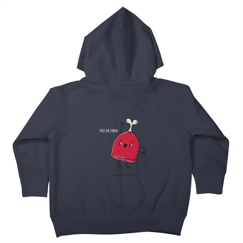 YOU DA HAM! Kids Toddler Zip-Up Hoody by TipTop's Artist Shop
