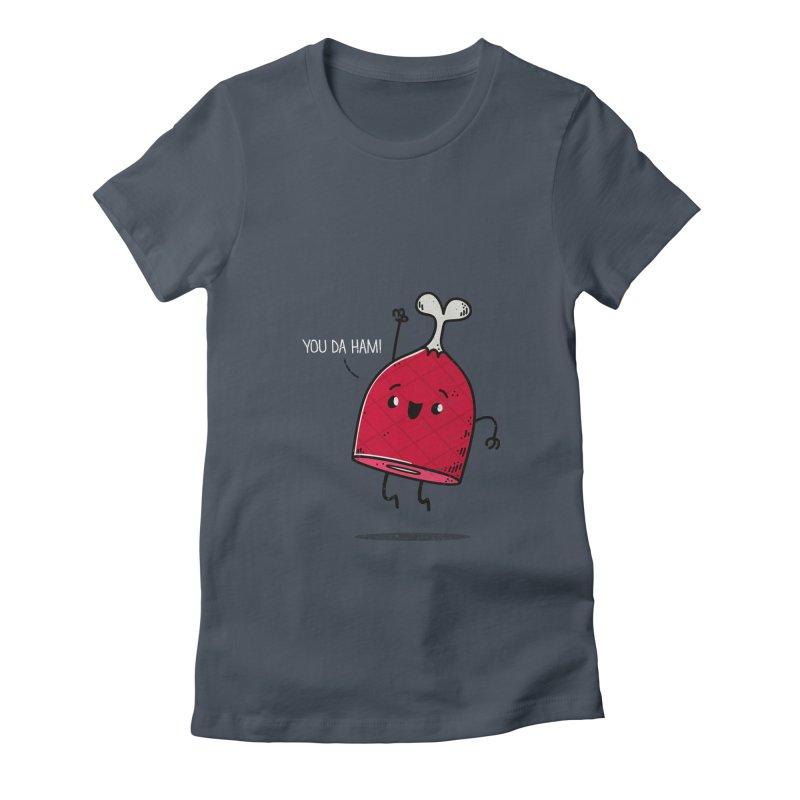 YOU DA HAM! Women's Fitted T-Shirt by TipTop's Artist Shop