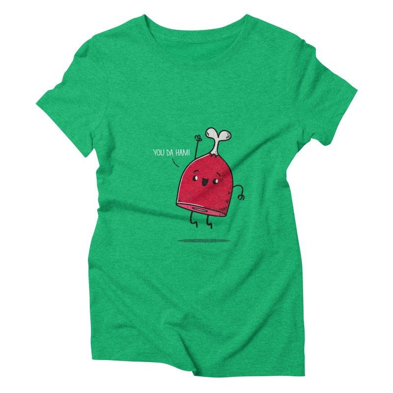 YOU DA HAM! Women's Triblend T-shirt by TipTop's Artist Shop
