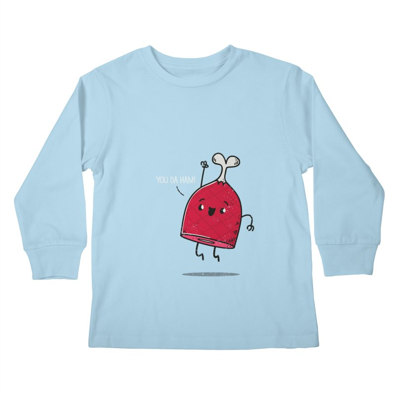 YOU DA HAM! Kids Longsleeve T-Shirt by TipTop's Artist Shop