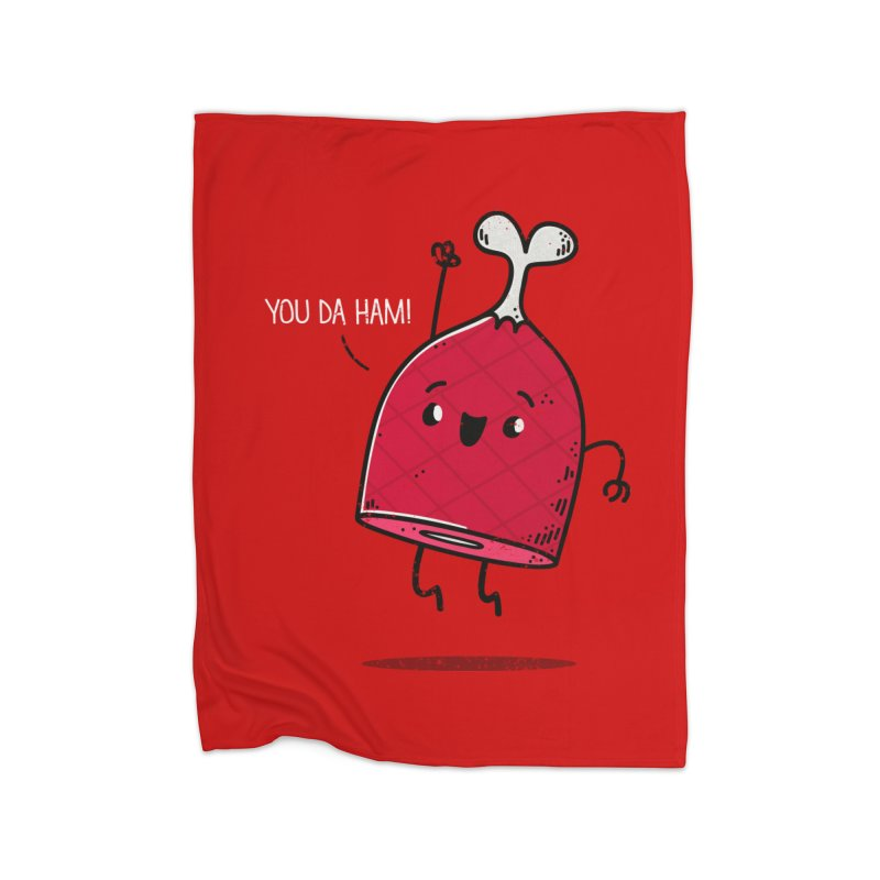 YOU DA HAM! Home Blanket by TipTop's Artist Shop