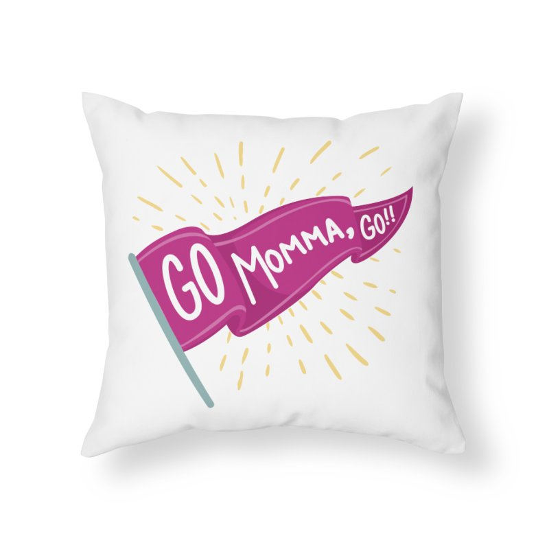 Tit for Tot - Go Momma, Go!! Home Throw Pillow by Tit for Tot