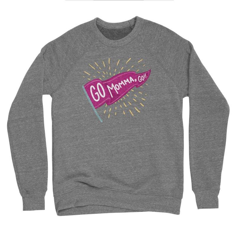Tit for Tot - Go Momma, Go!! Women's Sponge Fleece Sweatshirt by Tit for Tot