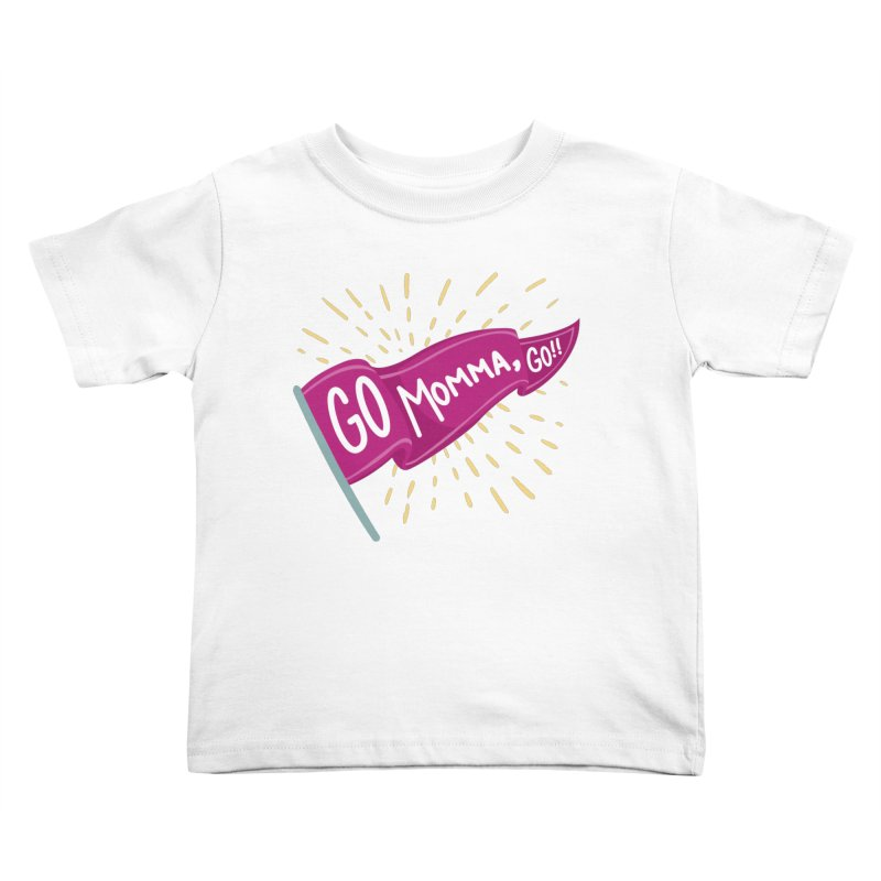 Tit for Tot - Go Momma, Go!! Kids Toddler T-Shirt by Tit for Tot