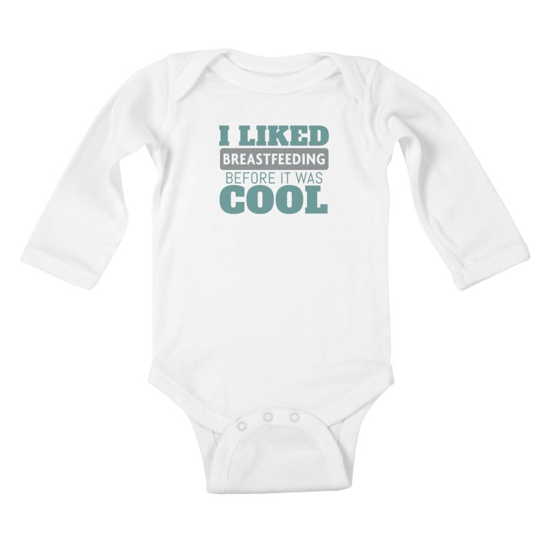 Tit for Tot - I Liked Breastfeeding Before It Was Cool Kids Baby Longsleeve Bodysuit by Tit for Tot