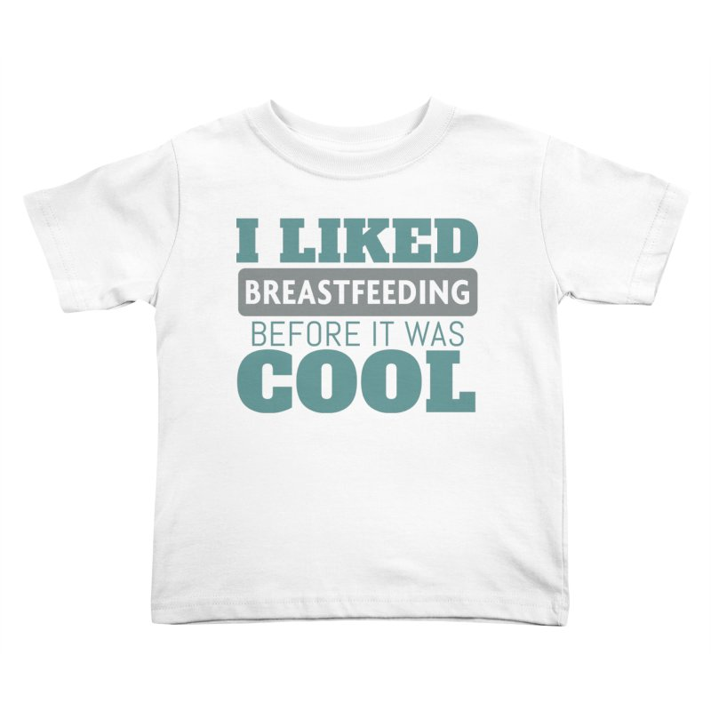 Tit for Tot - I Liked Breastfeeding Before It Was Cool Kids Toddler T-Shirt by Tit for Tot