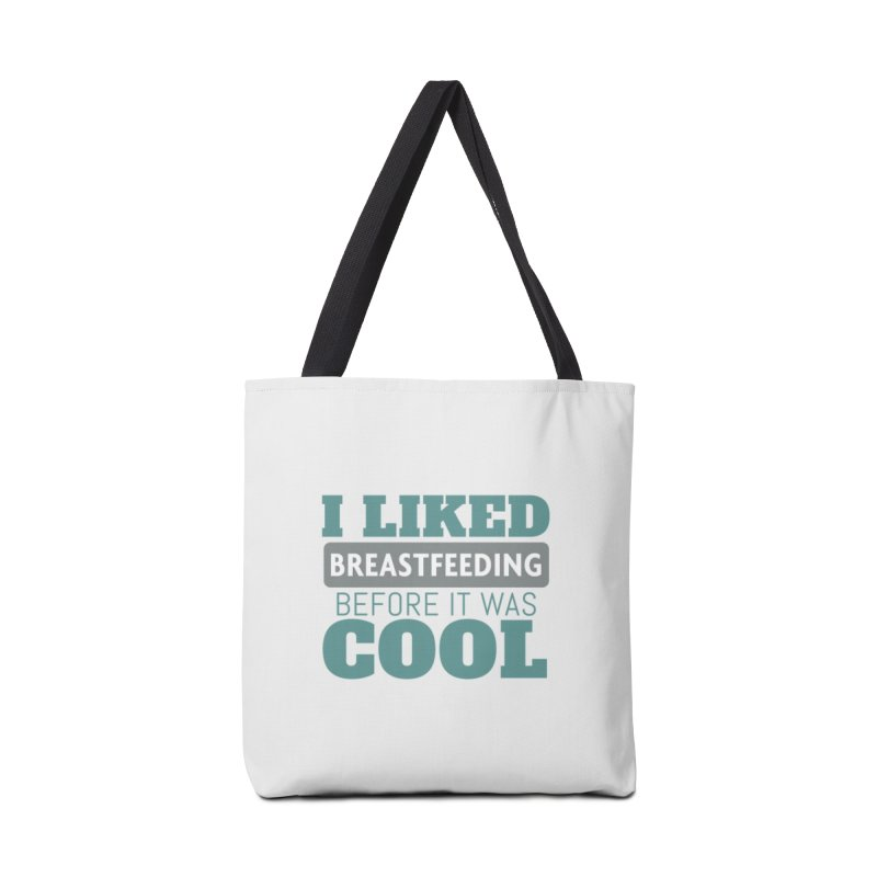 Tit for Tot - I Liked Breastfeeding Before It Was Cool Accessories Tote Bag Bag by Tit for Tot
