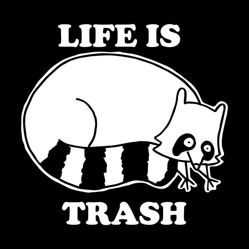 life is trash by Tittybats