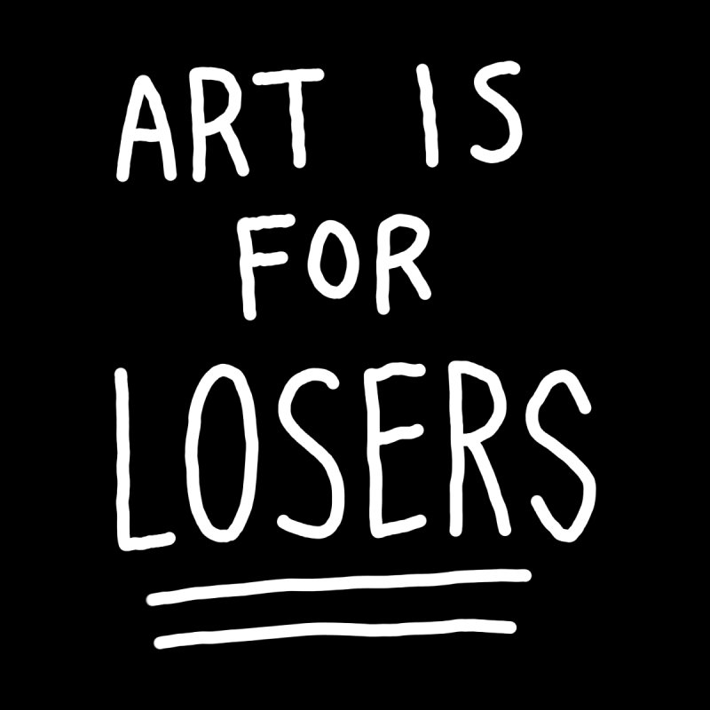 ART IS FOR LOSERS by Tittybats
