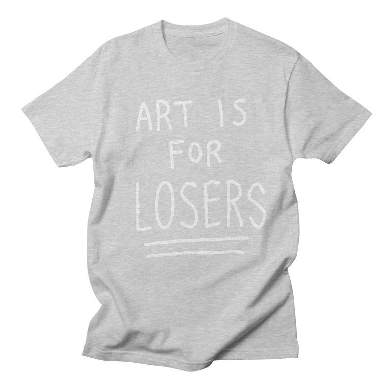 ART IS FOR LOSERS Women's Regular Unisex T-Shirt by Tittybats's Artist Shop
