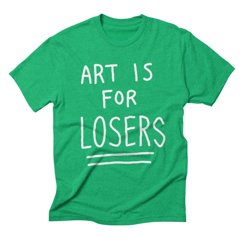 ART IS FOR LOSERS Men's Triblend T-Shirt by Tittybats's Artist Shop