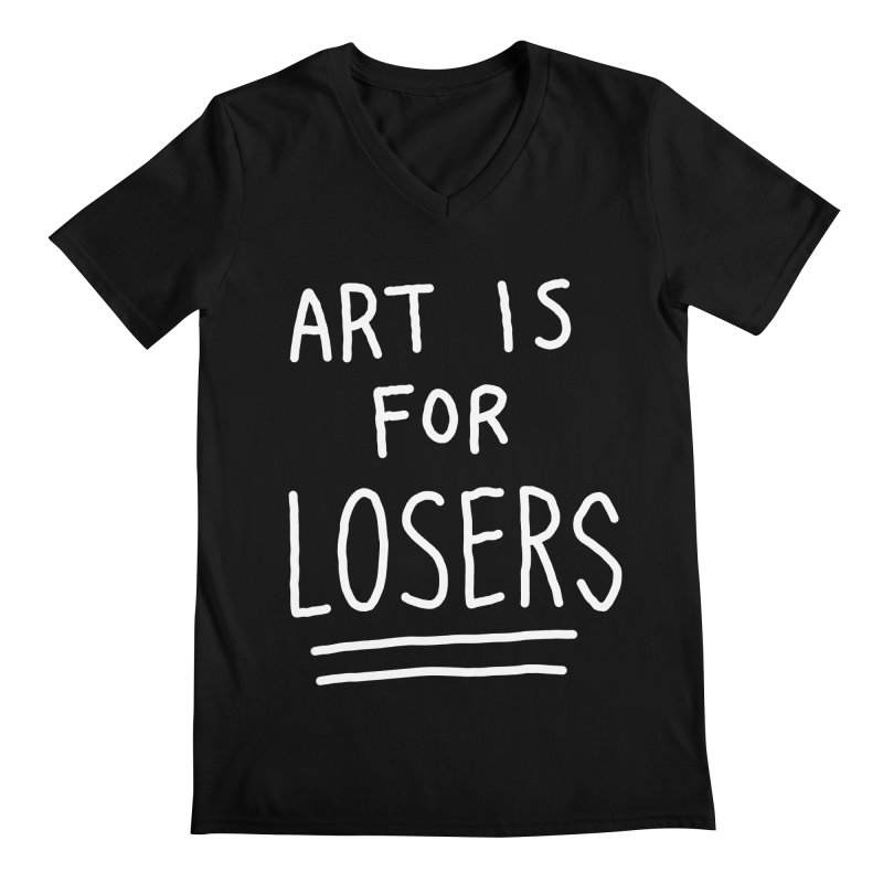ART IS FOR LOSERS Men's Regular V-Neck by Tittybats's Artist Shop