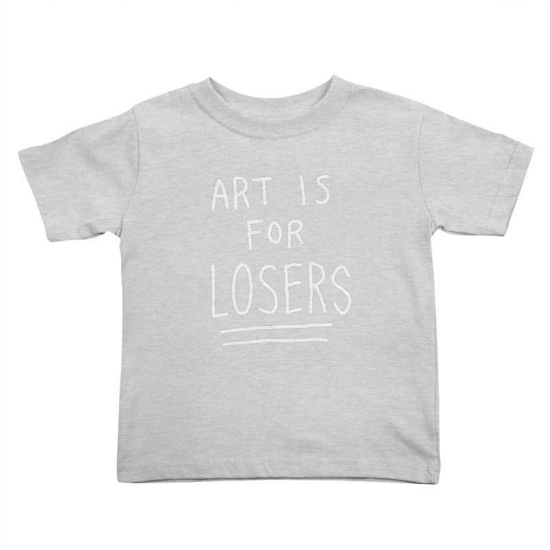 ART IS FOR LOSERS Kids Toddler T-Shirt by Tittybats's Artist Shop