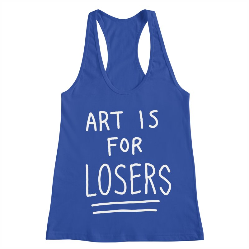 ART IS FOR LOSERS Women's Racerback Tank by Tittybats