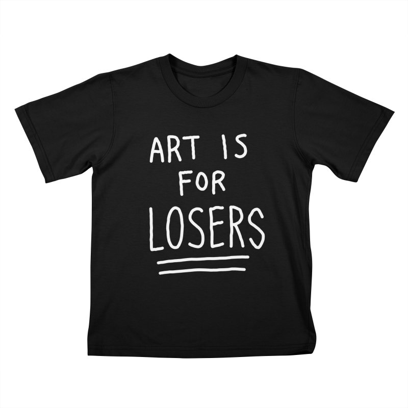 ART IS FOR LOSERS Kids T-Shirt by Tittybats's Artist Shop