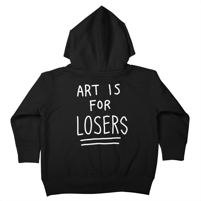 ART IS FOR LOSERS Kids Toddler Zip-Up Hoody by Tittybats's Artist Shop