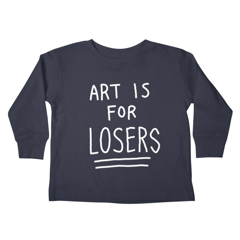 ART IS FOR LOSERS Kids Toddler Longsleeve T-Shirt by Tittybats's Artist Shop