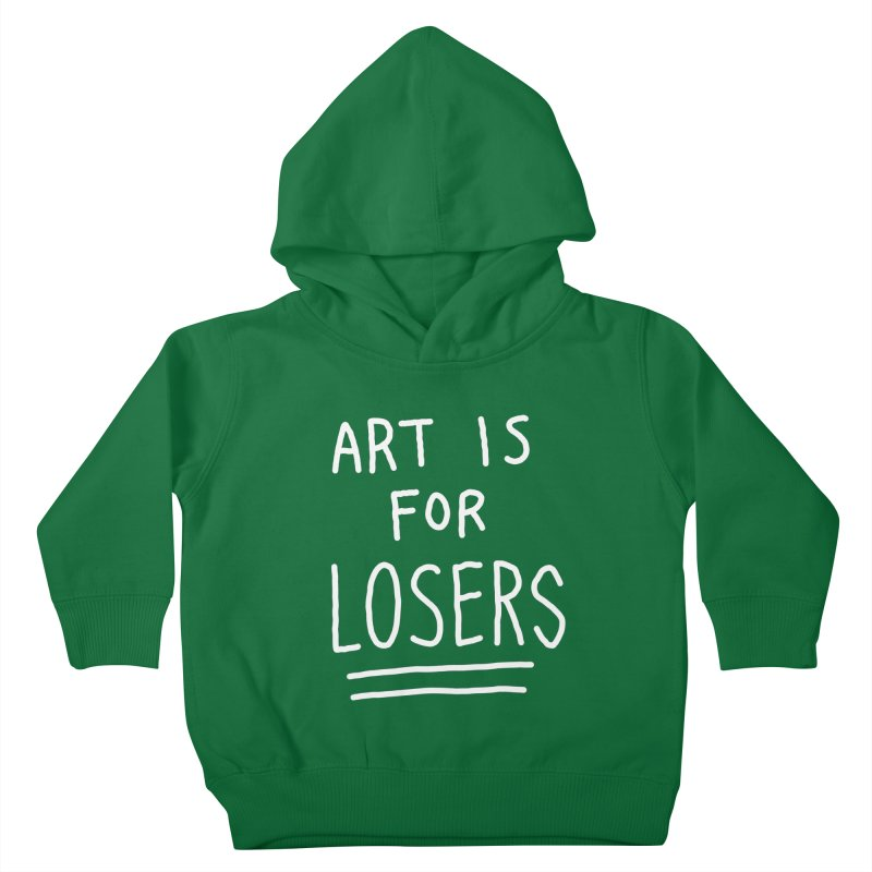ART IS FOR LOSERS Kids Toddler Pullover Hoody by Tittybats's Artist Shop