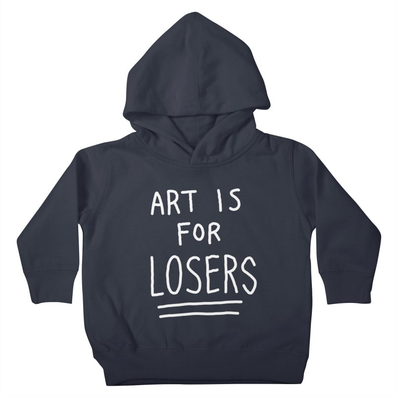 ART IS FOR LOSERS Kids Toddler Pullover Hoody by Tittybats