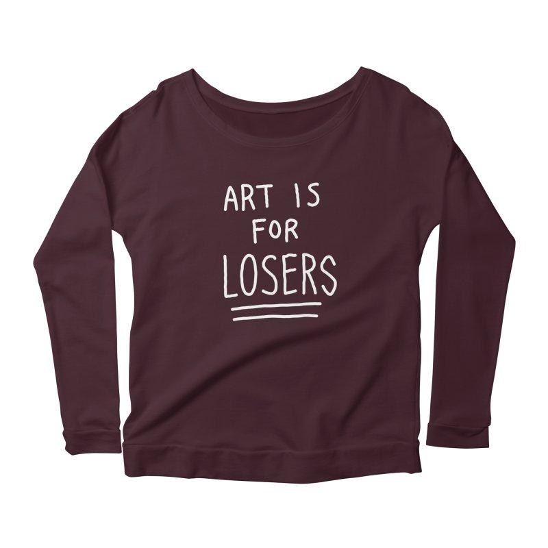 ART IS FOR LOSERS Women's Scoop Neck Longsleeve T-Shirt by Tittybats's Artist Shop