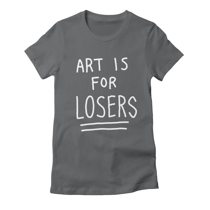 ART IS FOR LOSERS Women's Fitted T-Shirt by Tittybats