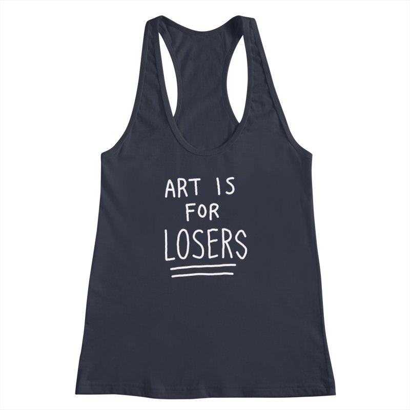 ART IS FOR LOSERS Women's Racerback Tank by Tittybats's Artist Shop