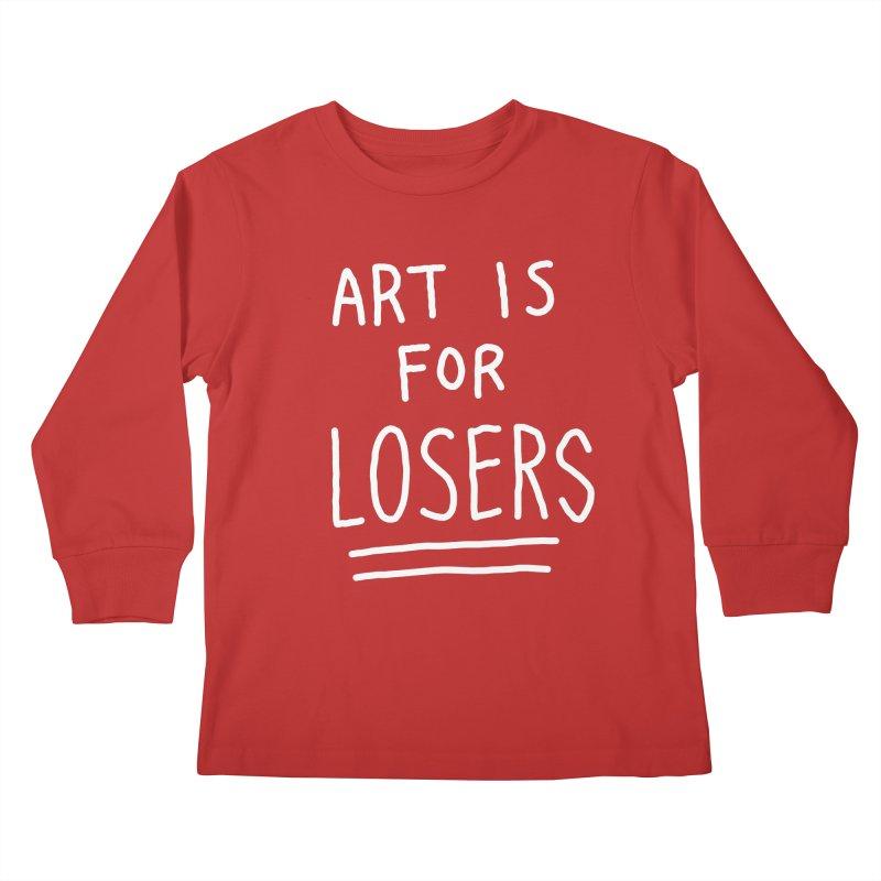 ART IS FOR LOSERS Kids Longsleeve T-Shirt by Tittybats's Artist Shop