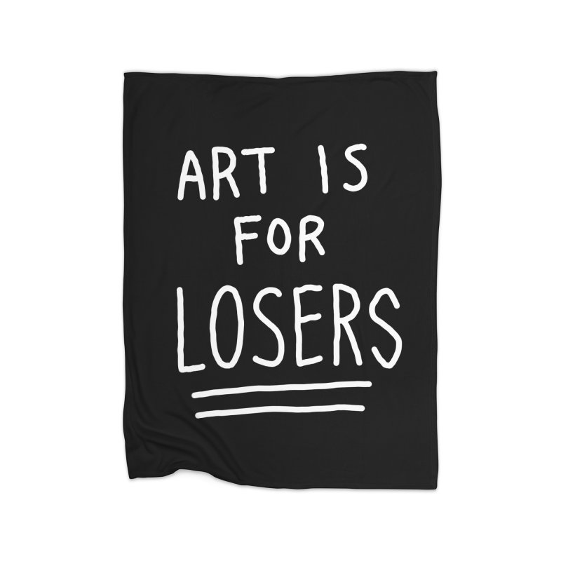 ART IS FOR LOSERS Home Blanket by Tittybats's Artist Shop