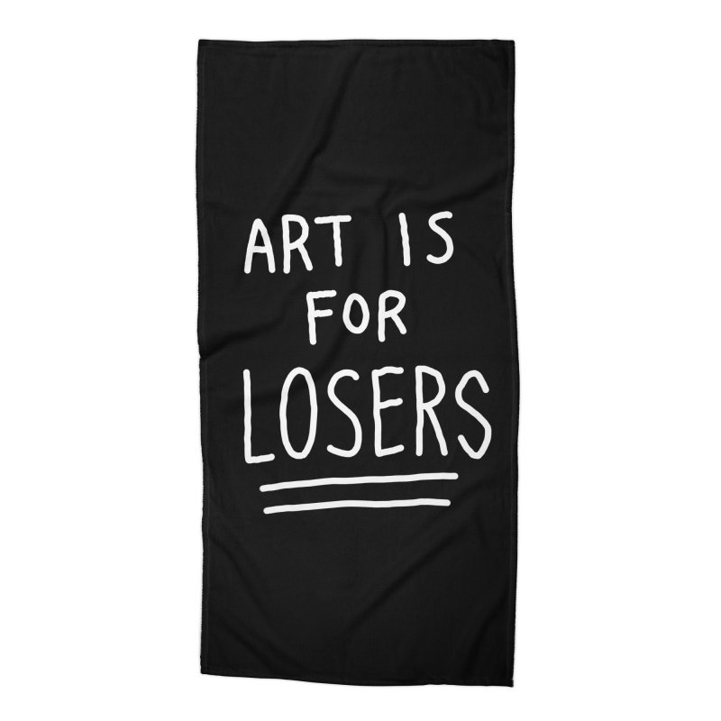ART IS FOR LOSERS Accessories Beach Towel by Tittybats's Artist Shop