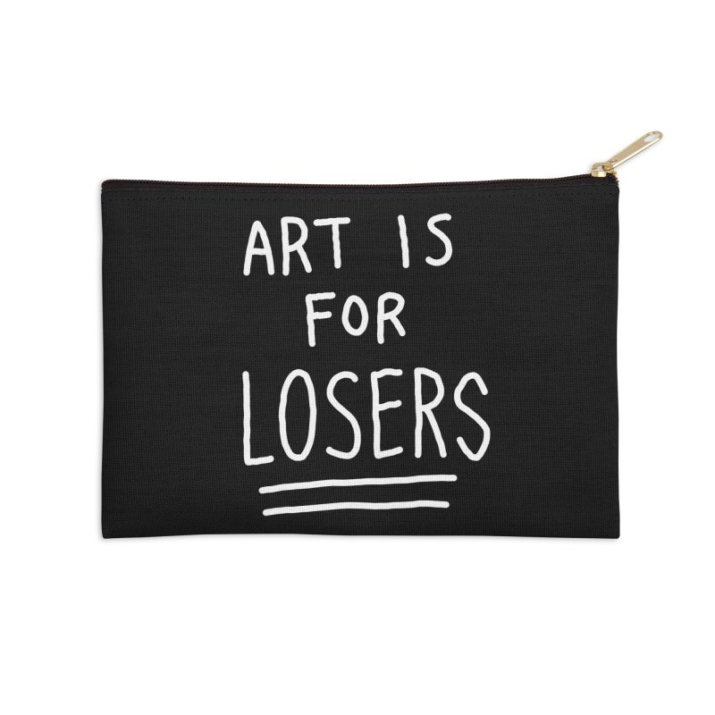 ART IS FOR LOSERS Accessories Zip Pouch by Tittybats's Artist Shop