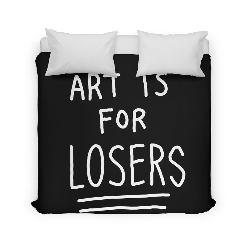 ART IS FOR LOSERS Home Duvet by Tittybats's Artist Shop