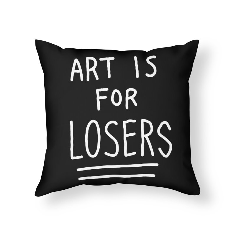 ART IS FOR LOSERS Home Throw Pillow by Tittybats's Artist Shop