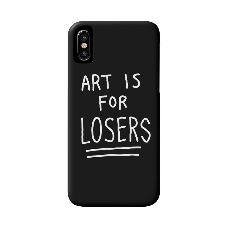 ART IS FOR LOSERS Accessories Phone Case by Tittybats's Artist Shop