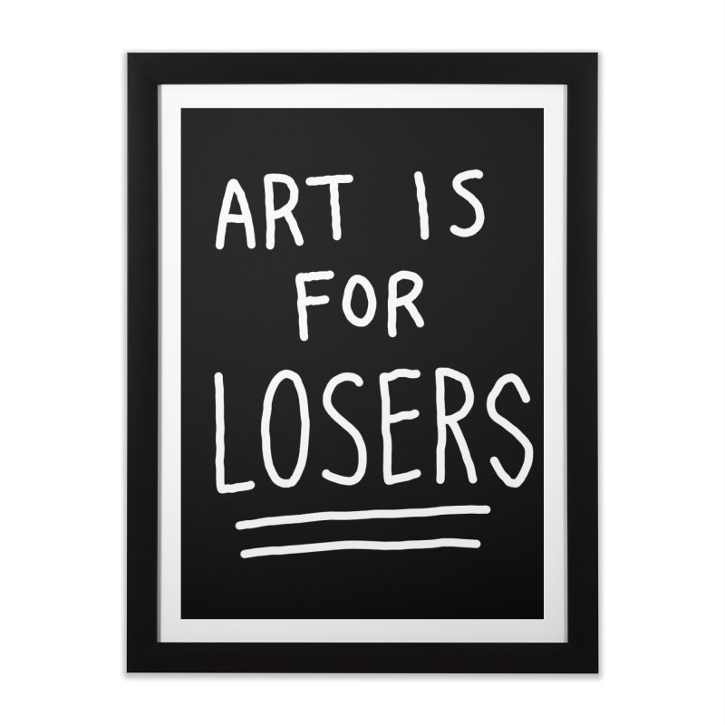 ART IS FOR LOSERS Home Framed Fine Art Print by Tittybats