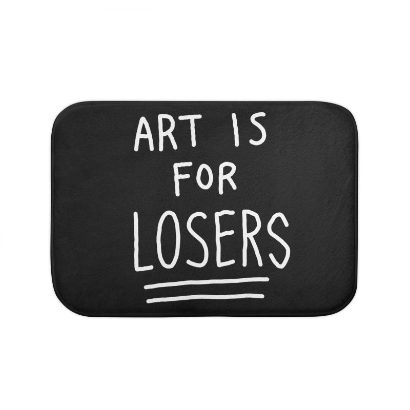 ART IS FOR LOSERS Home Bath Mat by Tittybats's Artist Shop