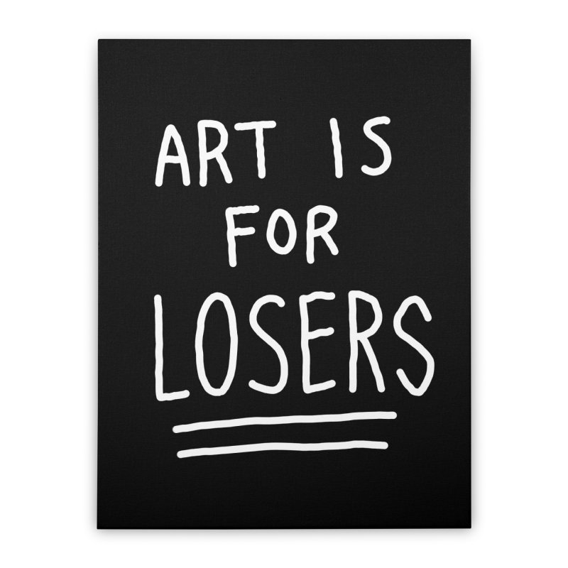 ART IS FOR LOSERS Home Stretched Canvas by Tittybats