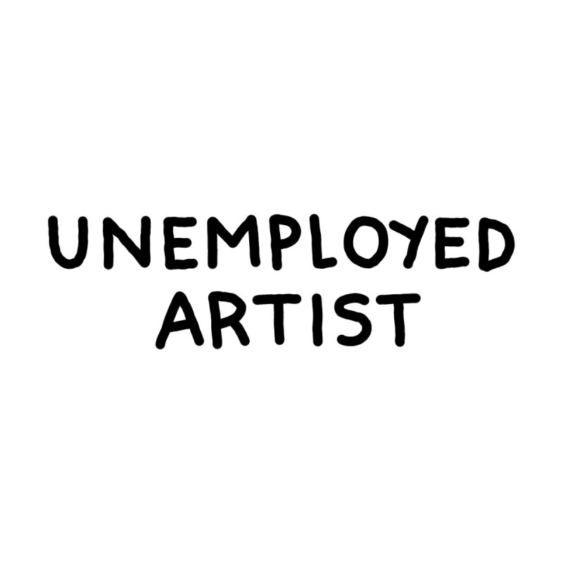 UNEMPLOYED ARTIST black by Tittybats