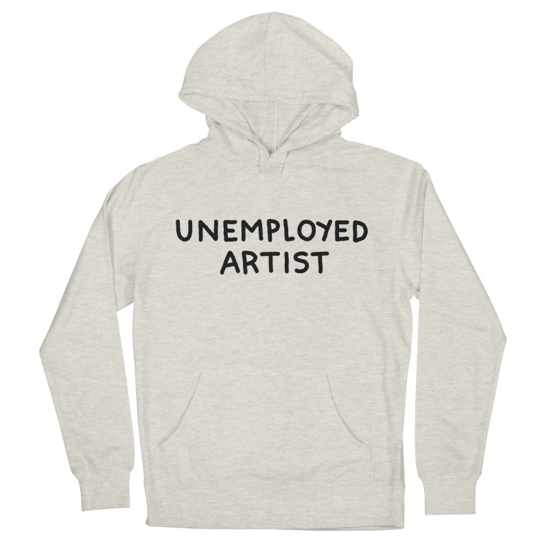 UNEMPLOYED ARTIST black Women's French Terry Pullover Hoody by Tittybats's Artist Shop