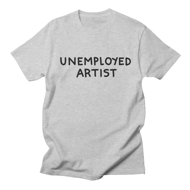UNEMPLOYED ARTIST black Women's Regular Unisex T-Shirt by Tittybats's Artist Shop