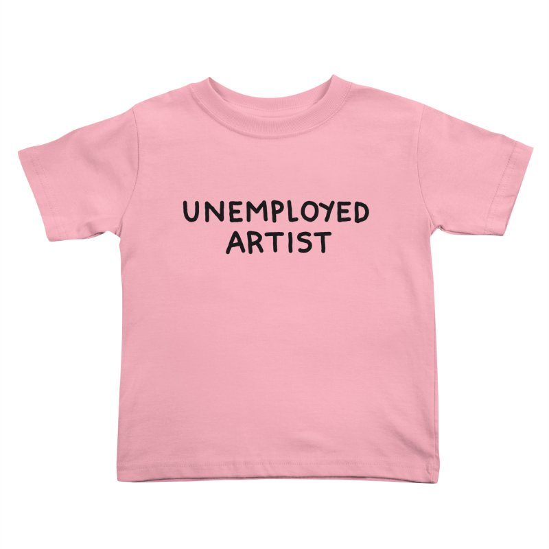 UNEMPLOYED ARTIST black Kids Toddler T-Shirt by Tittybats