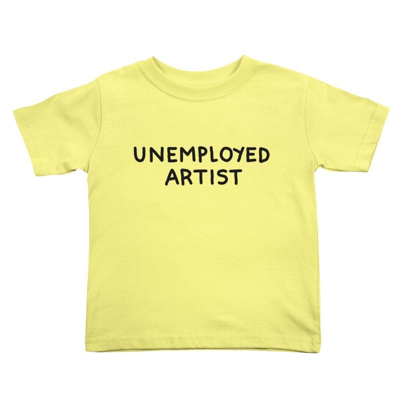 UNEMPLOYED ARTIST black Kids Toddler T-Shirt by Tittybats's Artist Shop
