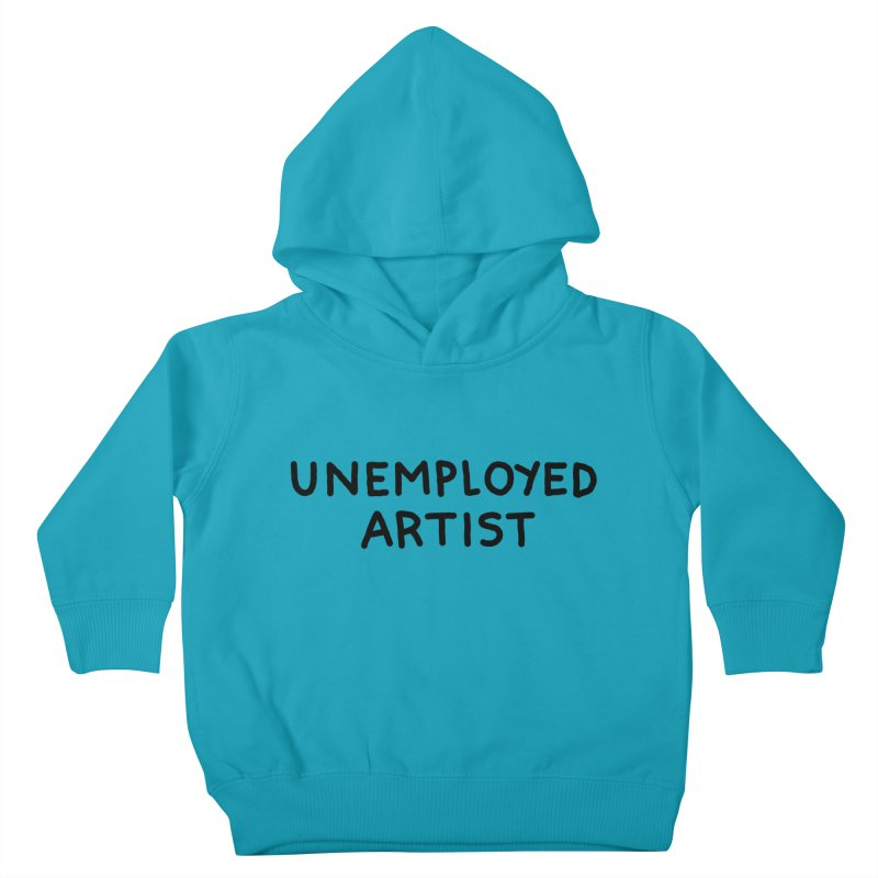 UNEMPLOYED ARTIST black Kids Toddler Pullover Hoody by Tittybats