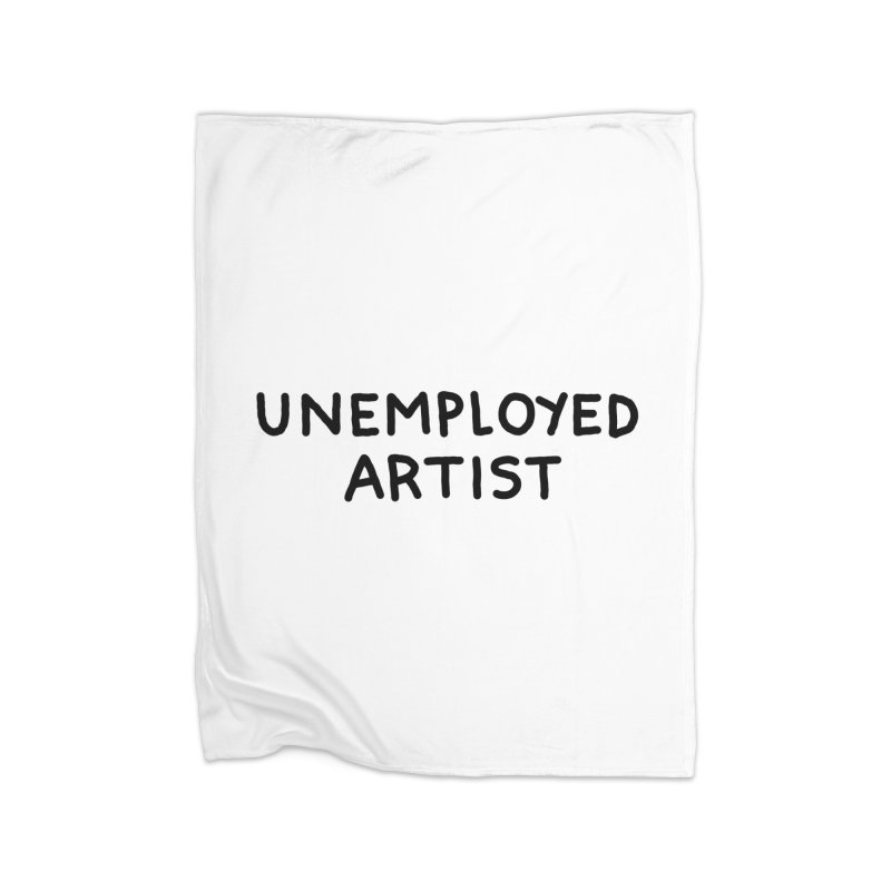 UNEMPLOYED ARTIST black Home Fleece Blanket Blanket by Tittybats